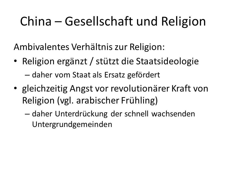 China – Gesellschaft und Religion Ambivalentes Verhältnis zur Religion: Religion ergänzt / stützt die Staatsideologie – daher vom Staat als Ersatz gef