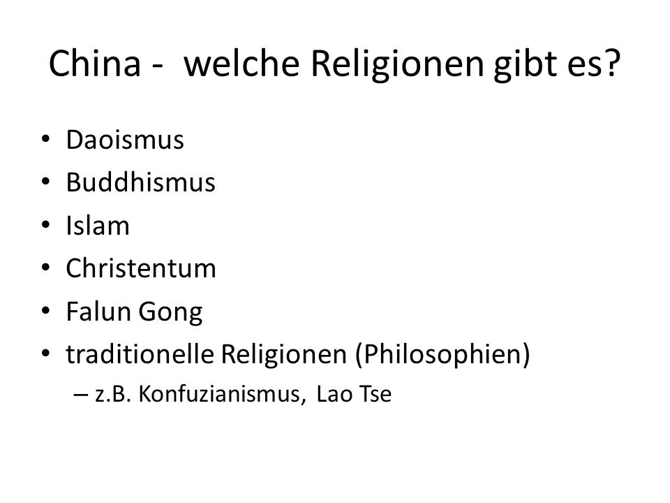 China - welche Religionen gibt es? Daoismus Buddhismus Islam Christentum Falun Gong traditionelle Religionen (Philosophien) – z.B. Konfuzianismus, Lao