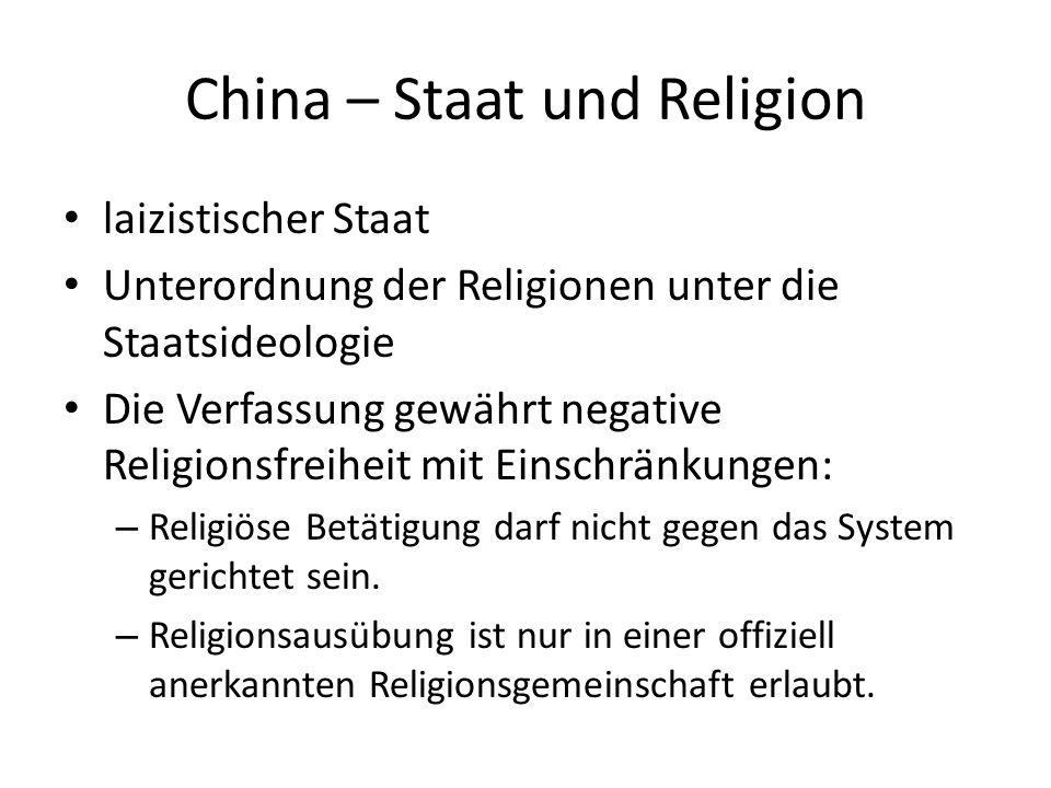 China – Staat und Religion laizistischer Staat Unterordnung der Religionen unter die Staatsideologie Die Verfassung gewährt negative Religionsfreiheit
