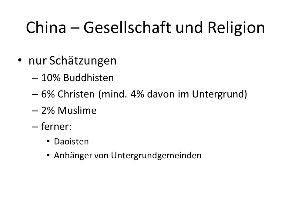 China – Gesellschaft und Religion nur Schätzungen – 10% Buddhisten – 6% Christen (mind. 4% davon im Untergrund) – 2% Muslime – ferner: Daoisten Anhäng