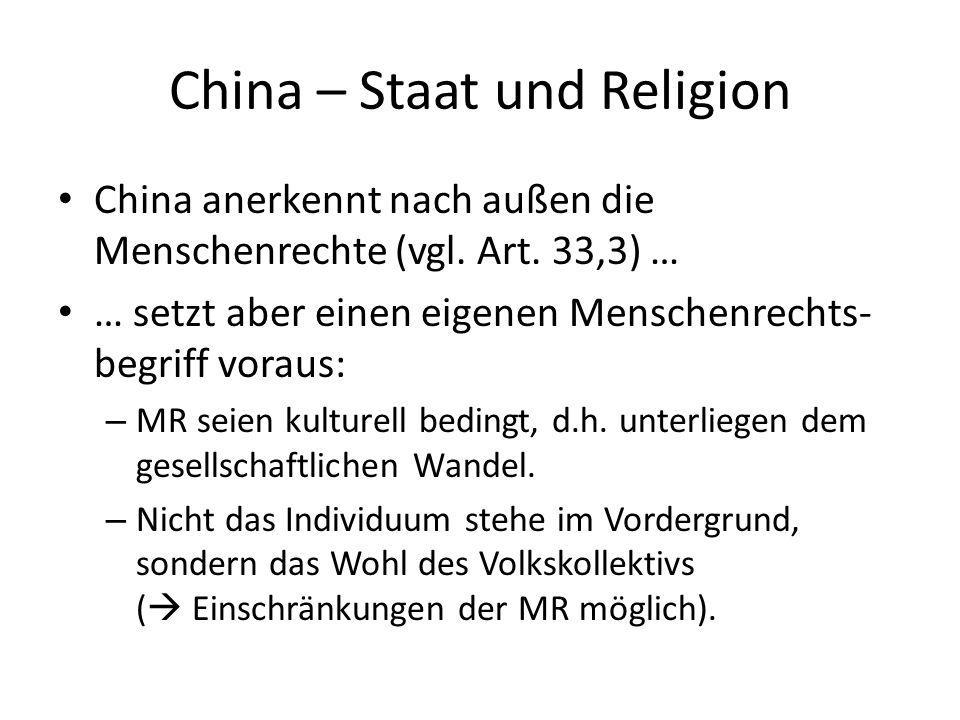 China – Staat und Religion China anerkennt nach außen die Menschenrechte (vgl. Art. 33,3) … … setzt aber einen eigenen Menschenrechts- begriff voraus: