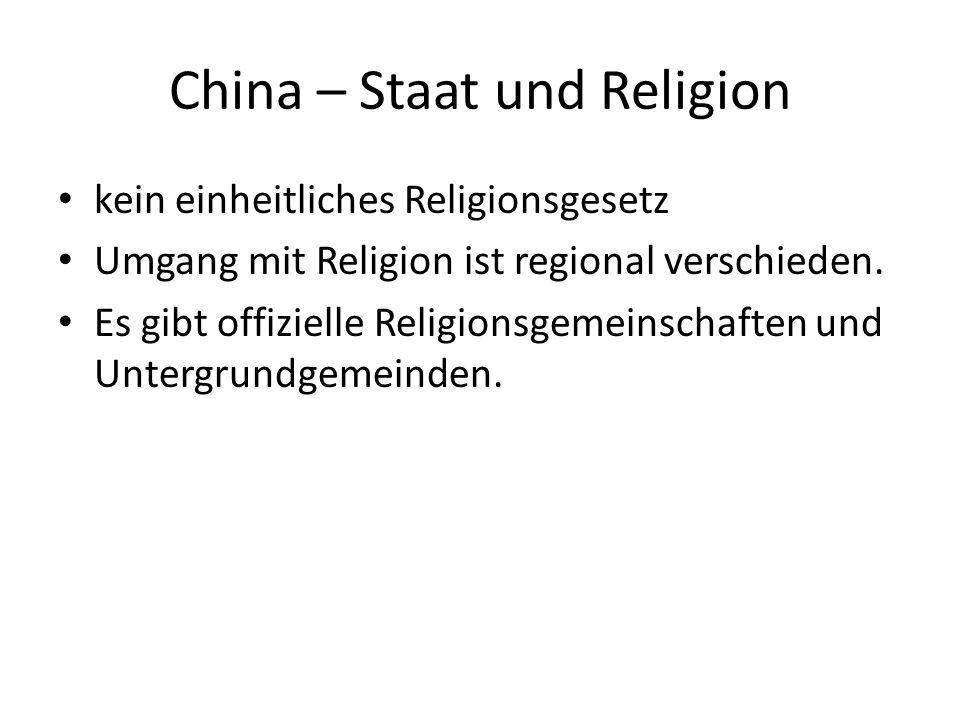 China – Staat und Religion kein einheitliches Religionsgesetz Umgang mit Religion ist regional verschieden. Es gibt offizielle Religionsgemeinschaften