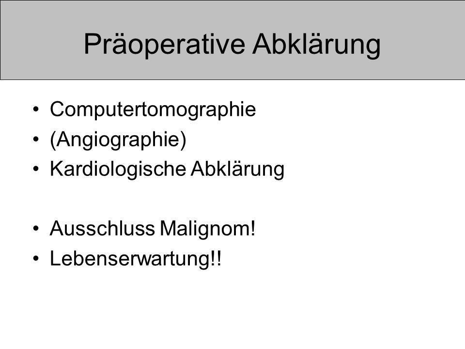 Präoperative Abklärung Computertomographie (Angiographie) Kardiologische Abklärung Ausschluss Malignom.
