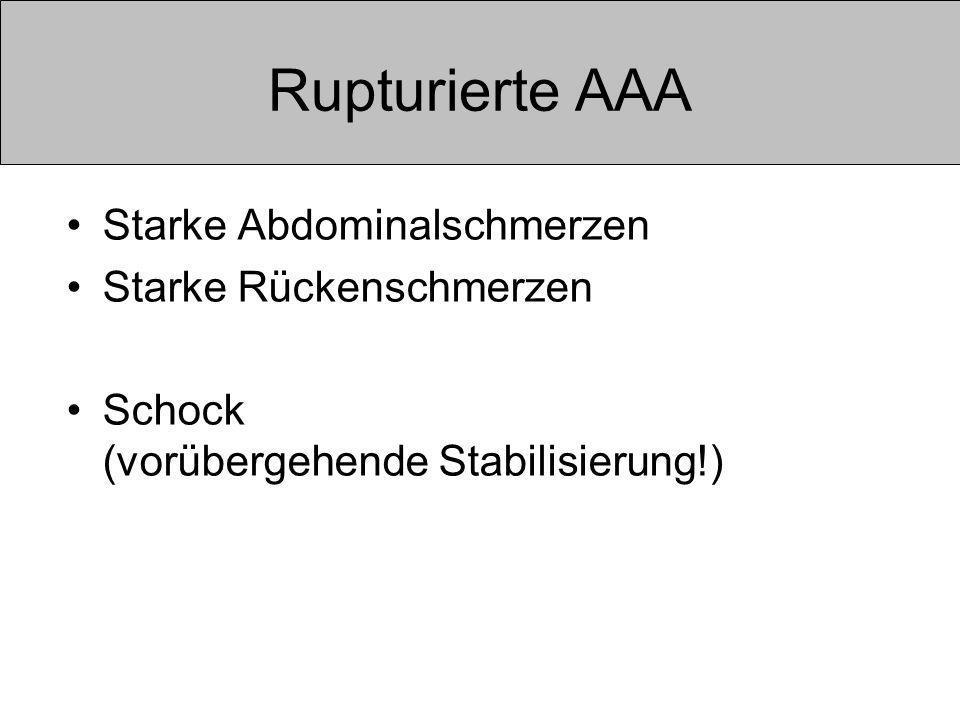 Rupturierte AAA Starke Abdominalschmerzen Starke Rückenschmerzen Schock (vorübergehende Stabilisierung!)