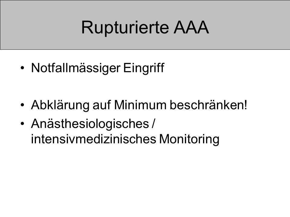 Rupturierte AAA Notfallmässiger Eingriff Abklärung auf Minimum beschränken.