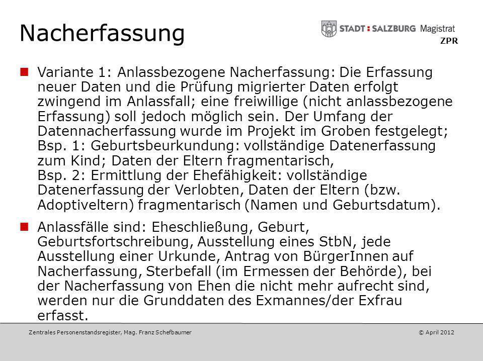 Zentrales Personenstandsregister, Mag. Franz Schefbaumer © Mai 2012 ZPR Nacherfassung Migrierte Daten Nacherfassung im Anlassfall Nacherfassung auf Wu
