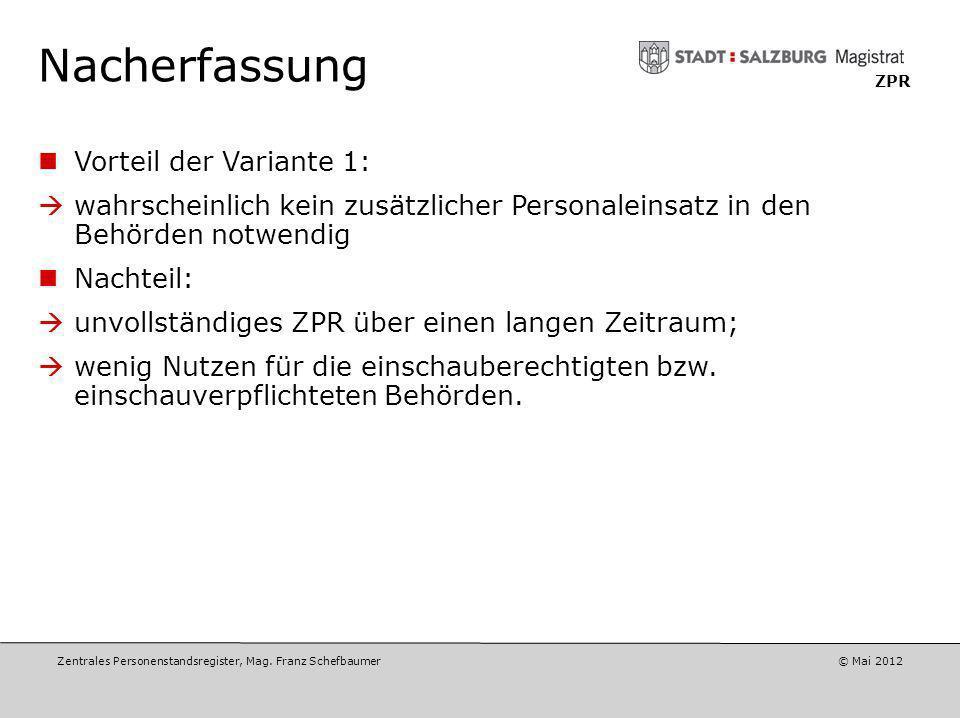 Zentrales Personenstandsregister, Mag. Franz Schefbaumer © April 2012 ZPR Nacherfassung Variante 1: Anlassbezogene Nacherfassung: Die Erfassung neuer