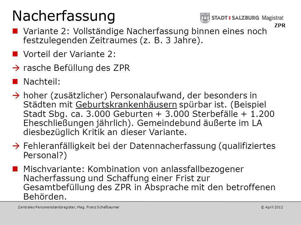 Zentrales Personenstandsregister, Mag. Franz Schefbaumer © Mai 2012 ZPR Nacherfassung Vorteil der Variante 1: wahrscheinlich kein zusätzlicher Persona