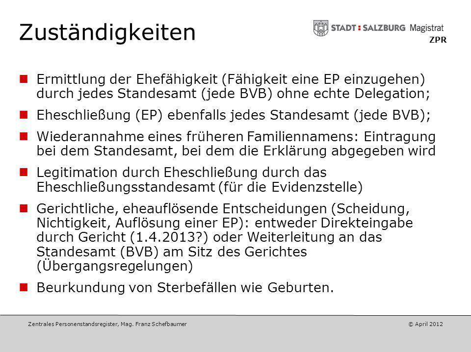 Zentrales Personenstandsregister, Mag. Franz Schefbaumer © Mai 2012 ZPR Zuständigkeiten Änderung der Zuständigkeiten in einzelnen Bereichen auf Basis