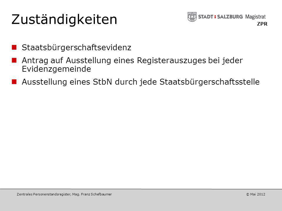Zentrales Personenstandsregister, Mag. Franz Schefbaumer © April 2012 ZPR Zuständigkeiten Ermittlung der Ehefähigkeit (Fähigkeit eine EP einzugehen) d