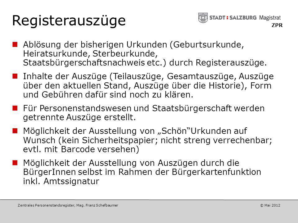 Zentrales Personenstandsregister, Mag. Franz Schefbaumer © Mai 2012 ZPR Zuständigkeiten Staatsbürgerschaftsevidenz Antrag auf Ausstellung eines Regist