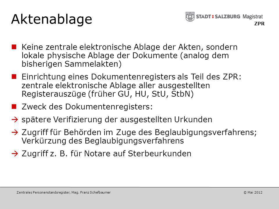 Zentrales Personenstandsregister, Mag. Franz Schefbaumer © Mai 2012 ZPR Registerauszüge Ablösung der bisherigen Urkunden (Geburtsurkunde, Heiratsurkun