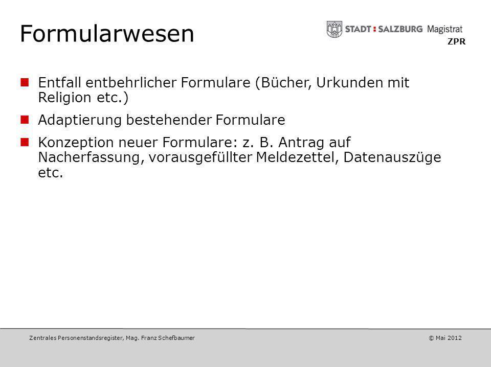 Zentrales Personenstandsregister, Mag. Franz Schefbaumer © Mai 2012 ZPR Aktenablage Keine zentrale elektronische Ablage der Akten, sondern lokale phys