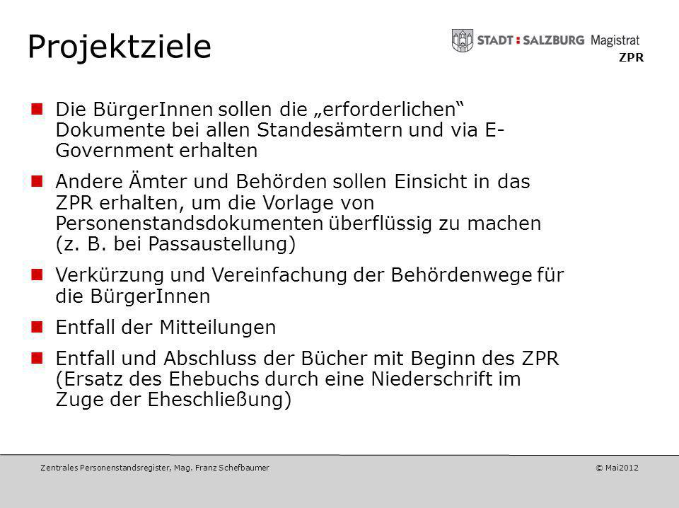 Zentrales Personenstandsregister, Mag. Franz Schefbaumer © Mai2012 ZPR Ausgangssituation Wunsch der Länder Regierungsprogramm für die XXIV. Gesetzgebu