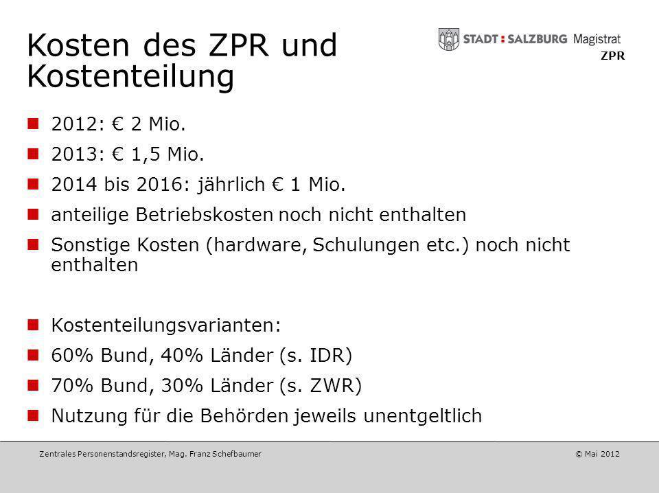 Zentrales Personenstandsregister, Mag. Franz Schefbaumer © Mai2012 ZPR Bisheriger Projektfortschritt Abschluss der Konzeptionsphase (Februar 2012): Pr