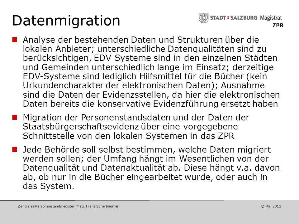 Zentrales Personenstandsregister, Mag. Franz Schefbaumer © Mai 2012 ZPR Diskussionspunkte Datenmigration aus den lokalen Systemen Nacherfassung Kosten