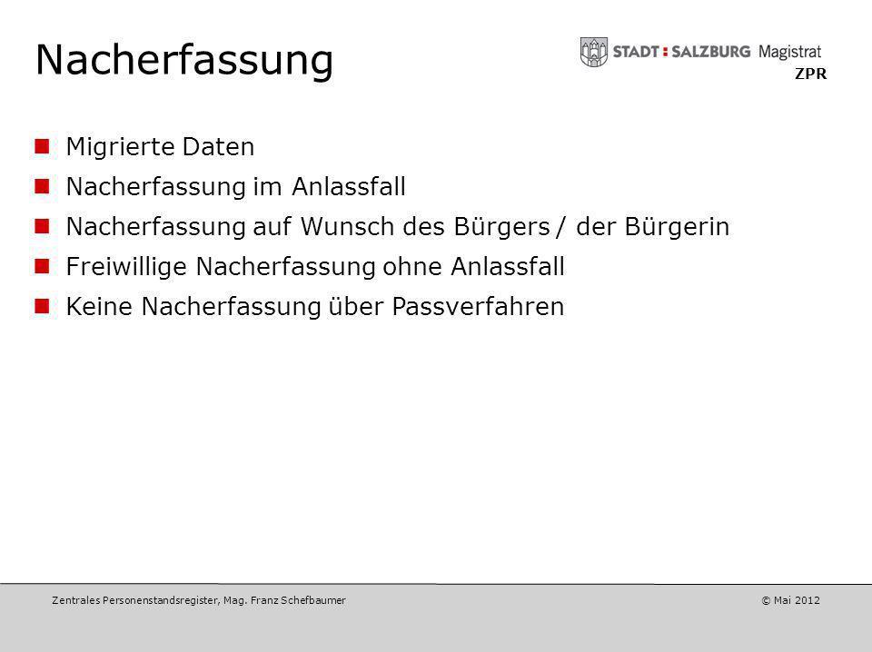 Zentrales Personenstandsregister, Mag. Franz Schefbaumer © Mai 2012 ZPR Datenmigration Analyse der bestehenden Daten und Strukturen über die lokalen A