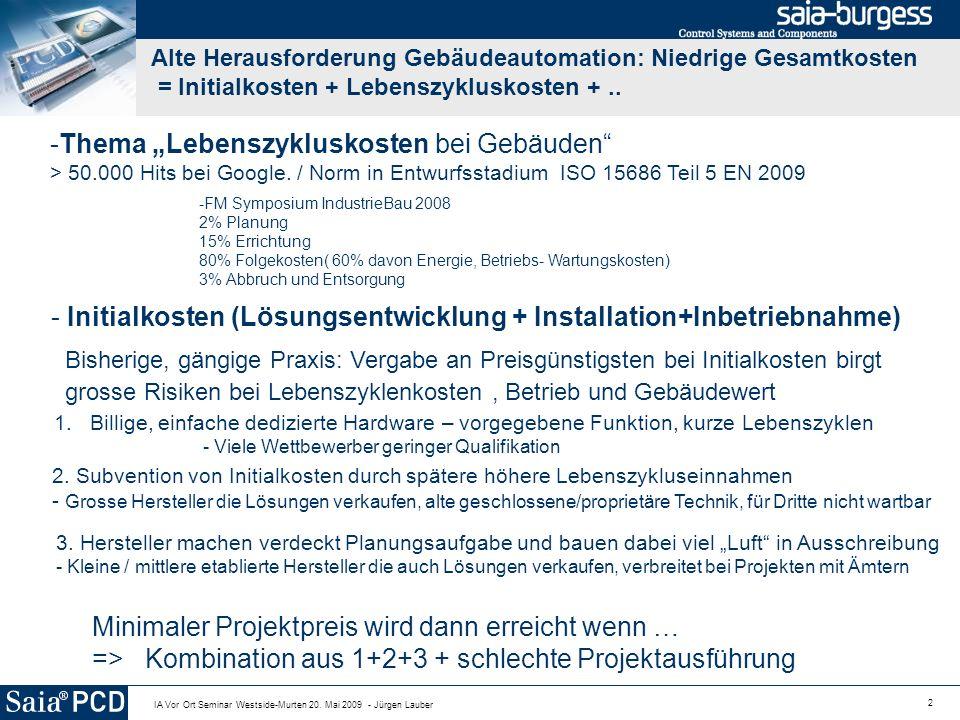 2 IA Vor Ort Seminar Westside-Murten 20. Mai 2009 - Jürgen Lauber Alte Herausforderung Gebäudeautomation: Niedrige Gesamtkosten = Initialkosten + Lebe