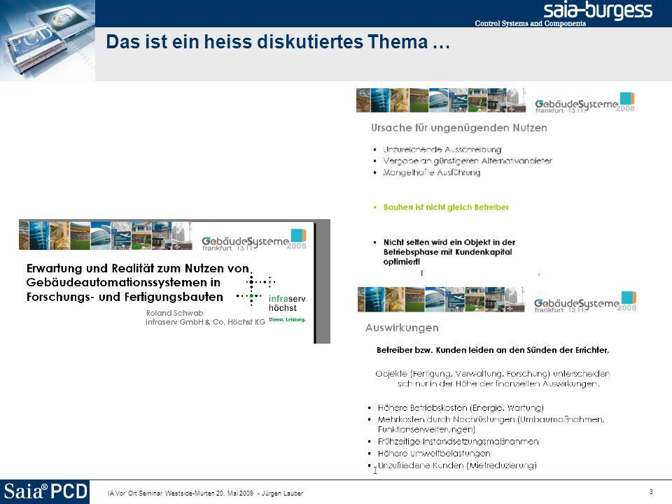 3 IA Vor Ort Seminar Westside-Murten 20. Mai 2009 - Jürgen Lauber Das ist ein heiss diskutiertes Thema …