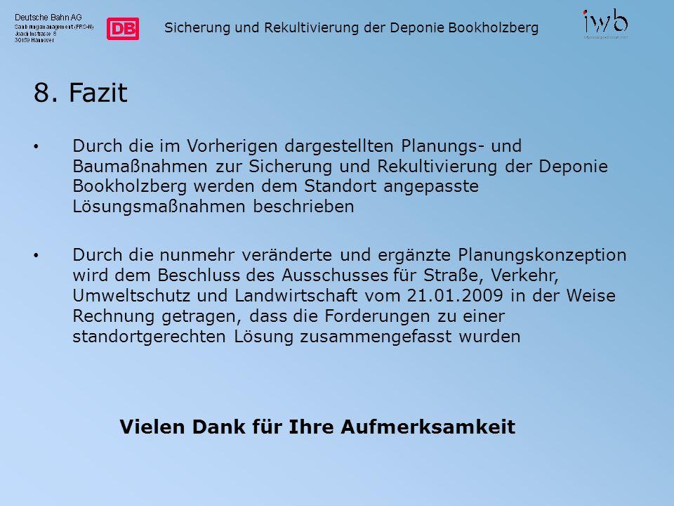 Sicherung und Rekultivierung der Deponie Bookholzberg 8. Fazit Durch die im Vorherigen dargestellten Planungs- und Baumaßnahmen zur Sicherung und Reku