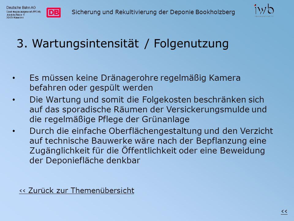 Sicherung und Rekultivierung der Deponie Bookholzberg 3. Wartungsintensität / Folgenutzung Es müssen keine Dränagerohre regelmäßig Kamera befahren ode