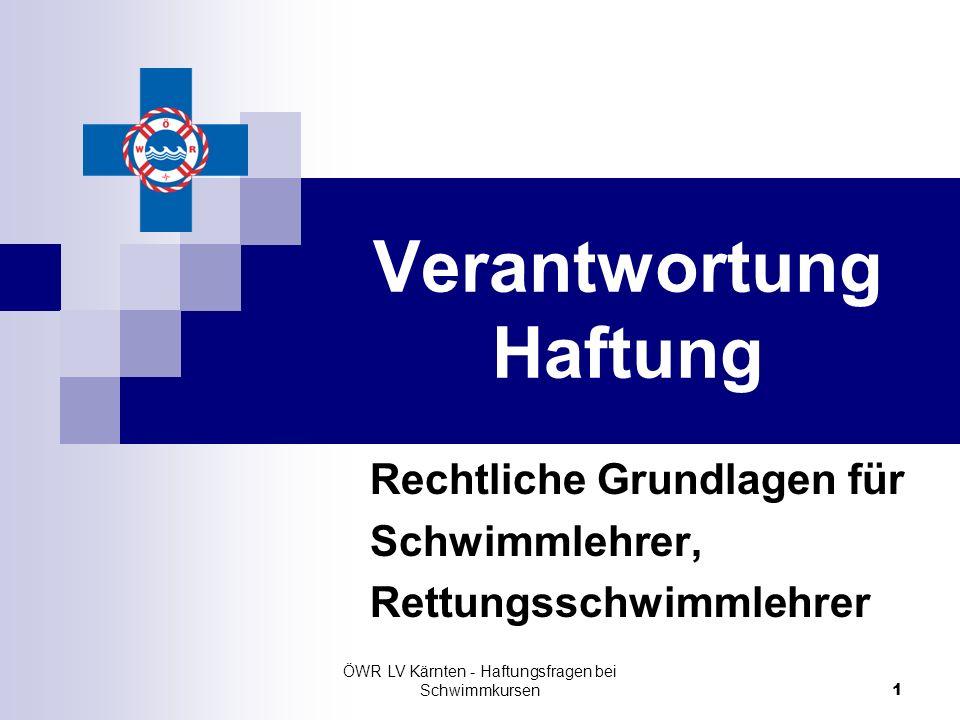 ÖWR LV Kärnten - Haftungsfragen bei Schwimmkursen 1 Verantwortung Haftung Rechtliche Grundlagen für Schwimmlehrer, Rettungsschwimmlehrer