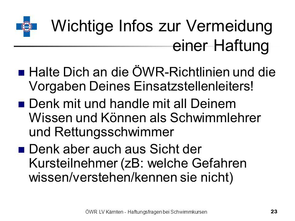 ÖWR LV Kärnten - Haftungsfragen bei Schwimmkursen 23 Wichtige Infos zur Vermeidung einer Haftung Halte Dich an die ÖWR-Richtlinien und die Vorgaben Deines Einsatzstellenleiters.