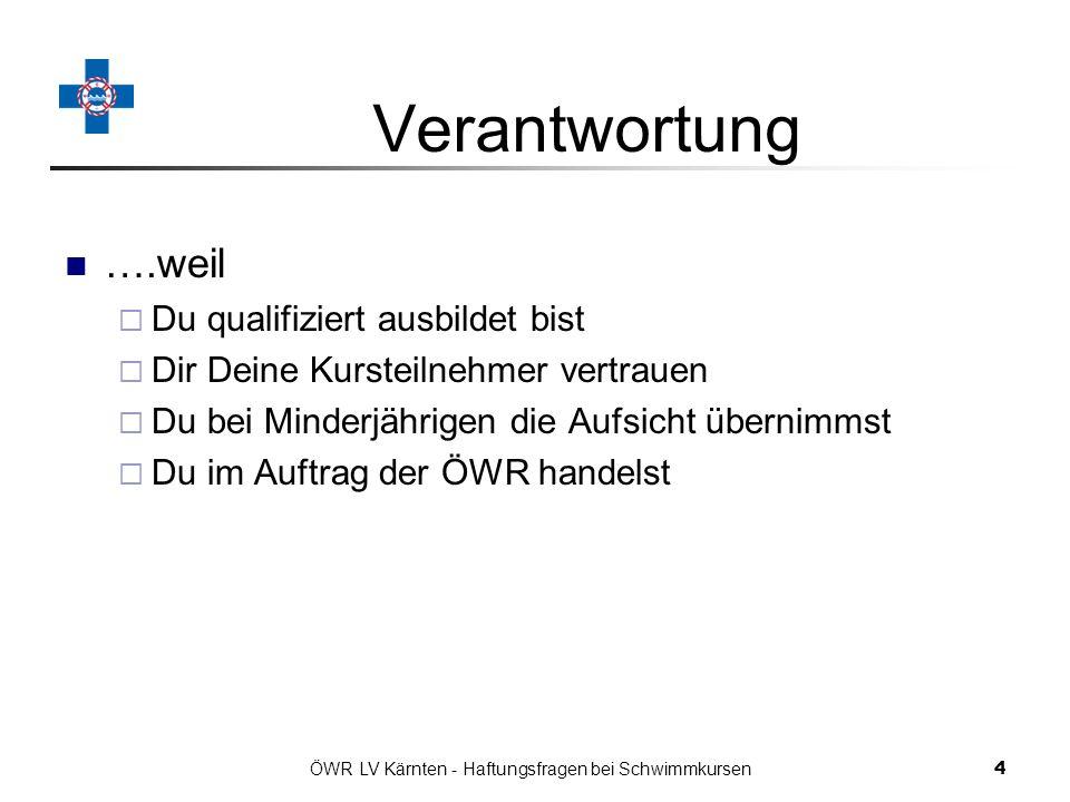 ÖWR LV Kärnten - Haftungsfragen bei Schwimmkursen 25 Zum Schluss… Lass Dir den Spaß an Deiner Arbeit als Schwimmlehrer nicht durch diesen Vortrag verderben.