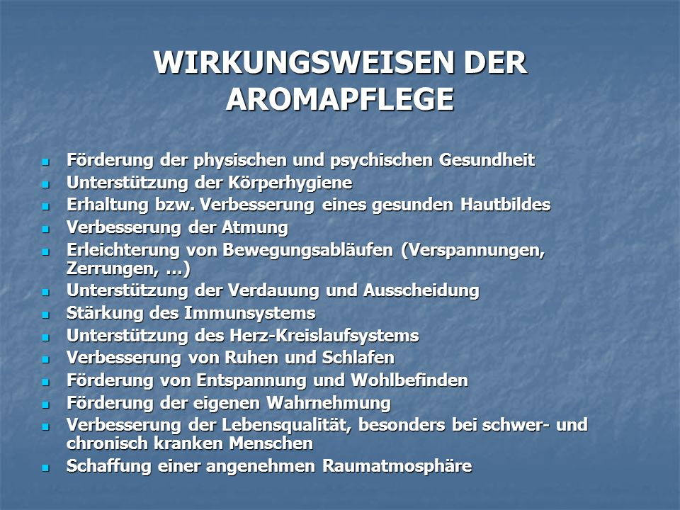 WIRKUNGSWEISEN DER AROMAPFLEGE Förderung der physischen und psychischen Gesundheit Förderung der physischen und psychischen Gesundheit Unterstützung d