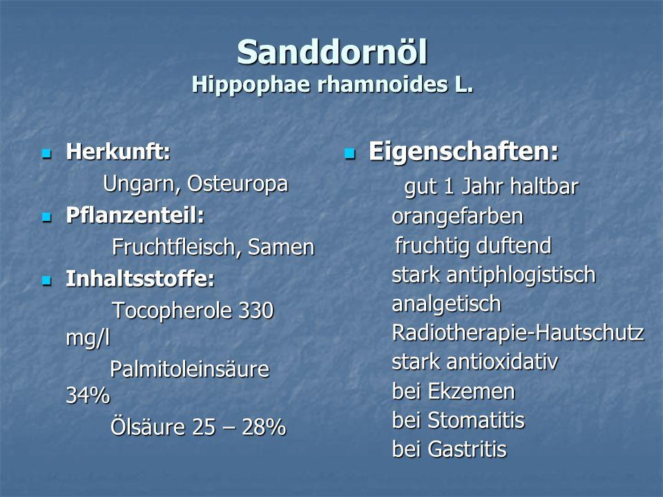 Sanddornöl Hippophae rhamnoides L. Herkunft: Herkunft: Ungarn, Osteuropa Ungarn, Osteuropa Pflanzenteil: Pflanzenteil: Fruchtfleisch, Samen Fruchtflei