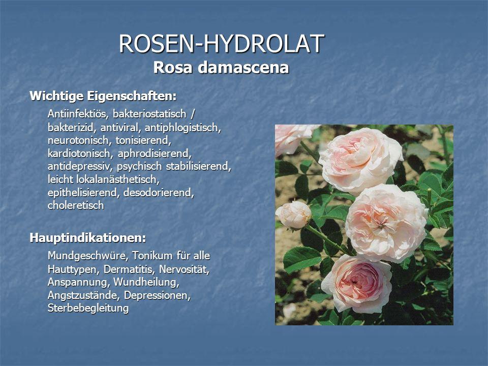 ROSEN-HYDROLAT Rosa damascena Wichtige Eigenschaften: Antiinfektiös, bakteriostatisch / bakterizid, antiviral, antiphlogistisch, neurotonisch, tonisie