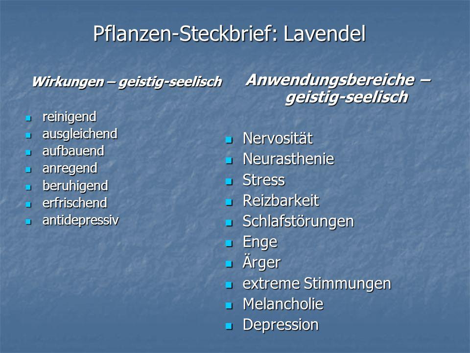 Pflanzen-Steckbrief: Lavendel Wirkungen – geistig-seelisch reinigend reinigend ausgleichend ausgleichend aufbauend aufbauend anregend anregend beruhig