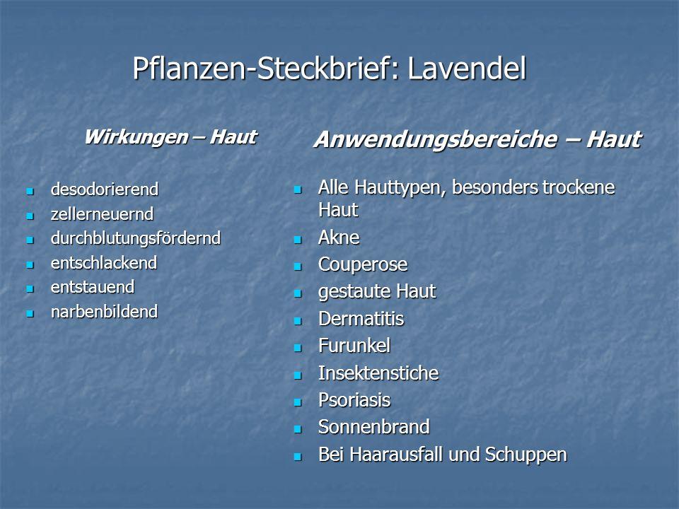 Pflanzen-Steckbrief: Lavendel Wirkungen – Haut desodorierend desodorierend zellerneuernd zellerneuernd durchblutungsfördernd durchblutungsfördernd ent