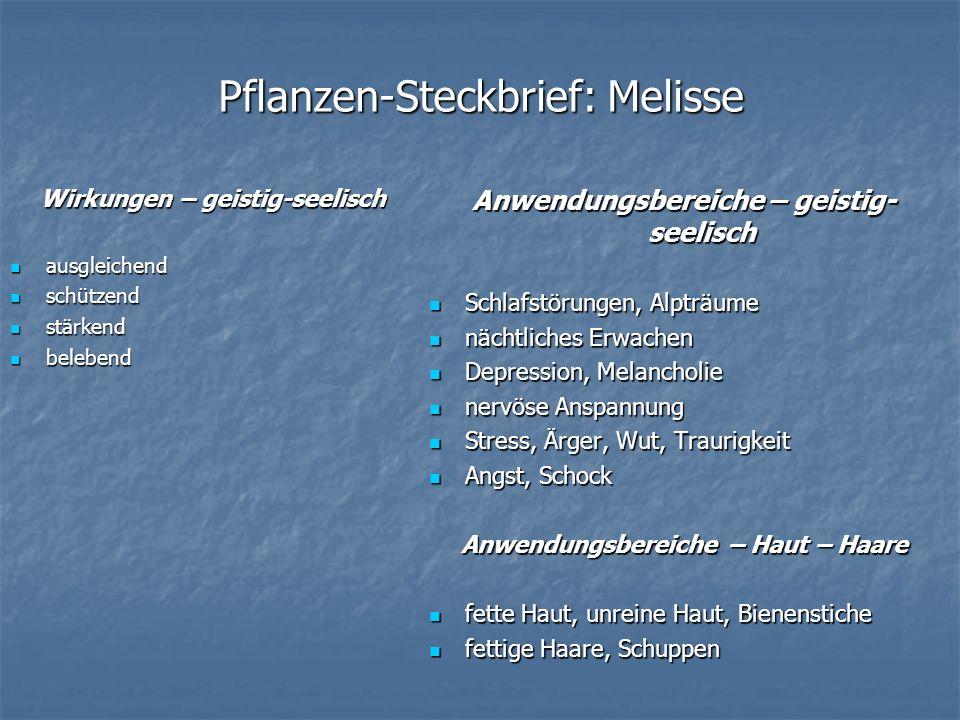 Pflanzen-Steckbrief: Melisse Wirkungen – geistig-seelisch ausgleichend ausgleichend schützend schützend stärkend stärkend belebend belebend Anwendungs