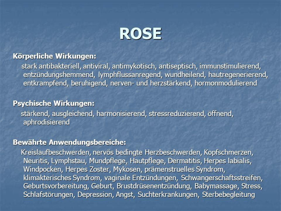 ROSE Körperliche Wirkungen: stark antibakteriell, antiviral, antimykotisch, antiseptisch, immunstimulierend, entzündungshemmend, lymphflussanregend, w