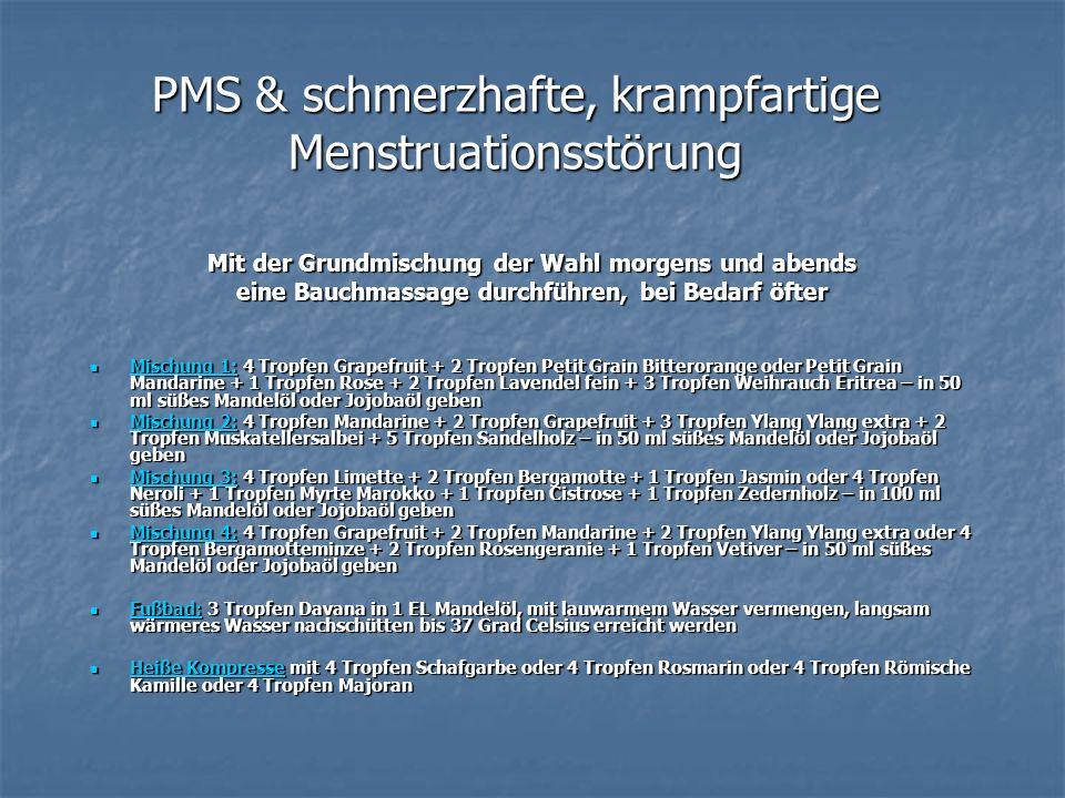 PMS & schmerzhafte, krampfartige Menstruationsstörung Mit der Grundmischung der Wahl morgens und abends eine Bauchmassage durchführen, bei Bedarf öfte
