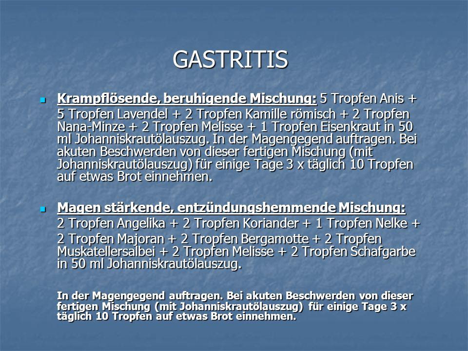 GASTRITIS Krampflösende, beruhigende Mischung: 5 Tropfen Anis + Krampflösende, beruhigende Mischung: 5 Tropfen Anis + 5 Tropfen Lavendel + 2 Tropfen K