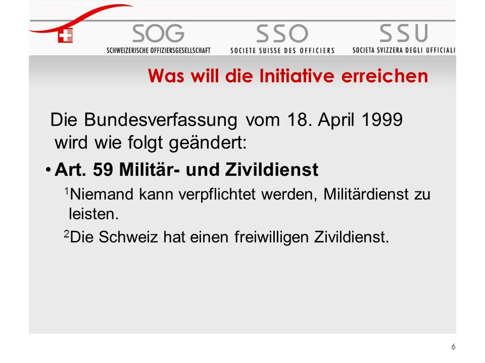 PK SOG, 24.11.2012 7 Initiativtext Die Bundesverfassung vom 18.