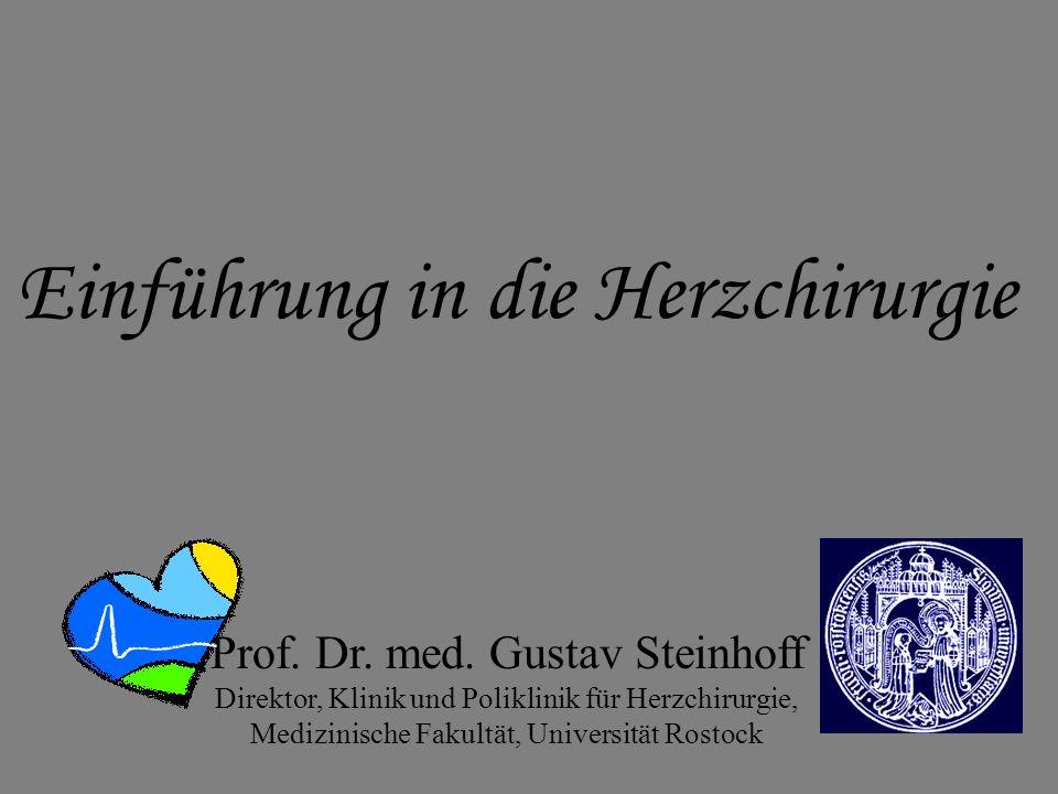 Einführung in die Herzchirurgie Prof. Dr. med. Gustav Steinhoff Direktor, Klinik und Poliklinik für Herzchirurgie, Medizinische Fakultät, Universität