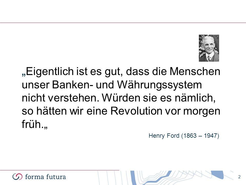 2 Eigentlich ist es gut, dass die Menschen unser Banken- und Währungssystem nicht verstehen. Würden sie es nämlich, so hätten wir eine Revolution vor