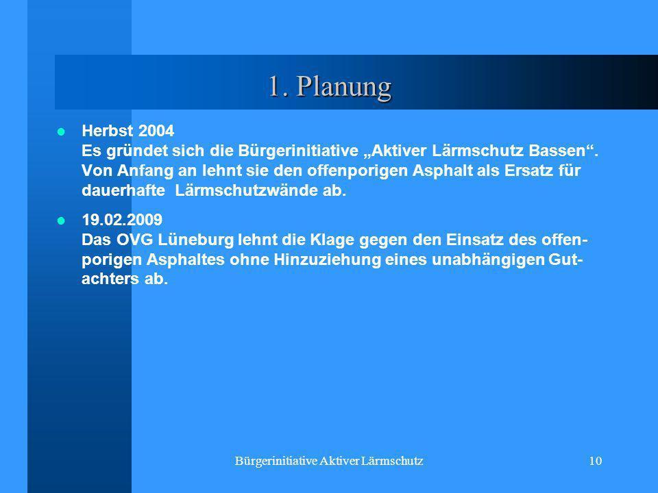 Bürgerinitiative Aktiver Lärmschutz10 1. Planung Herbst 2004 Es gründet sich die Bürgerinitiative Aktiver Lärmschutz Bassen. Von Anfang an lehnt sie d