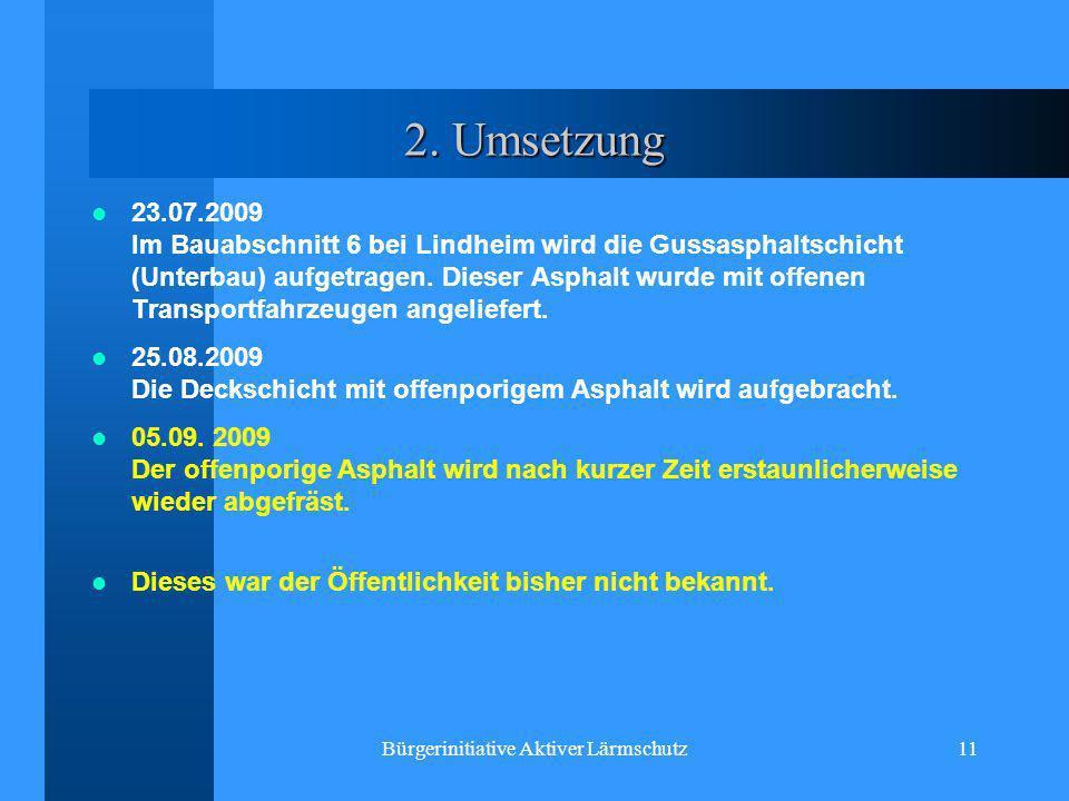 Bürgerinitiative Aktiver Lärmschutz11 2. Umsetzung 23.07.2009 Im Bauabschnitt 6 bei Lindheim wird die Gussasphaltschicht (Unterbau) aufgetragen. Diese
