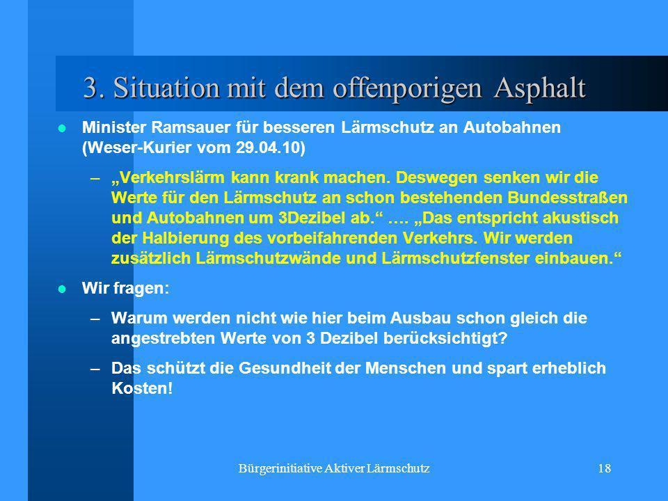 Bürgerinitiative Aktiver Lärmschutz18 3. Situation mit dem offenporigen Asphalt Minister Ramsauer für besseren Lärmschutz an Autobahnen (Weser-Kurier