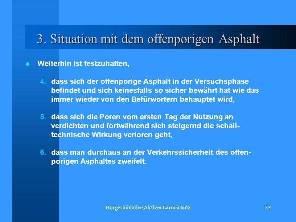 Bürgerinitiative Aktiver Lärmschutz23 3. Situation mit dem offenporigen Asphalt Weiterhin ist festzuhalten, 4.dass sich der offenporige Asphalt in der