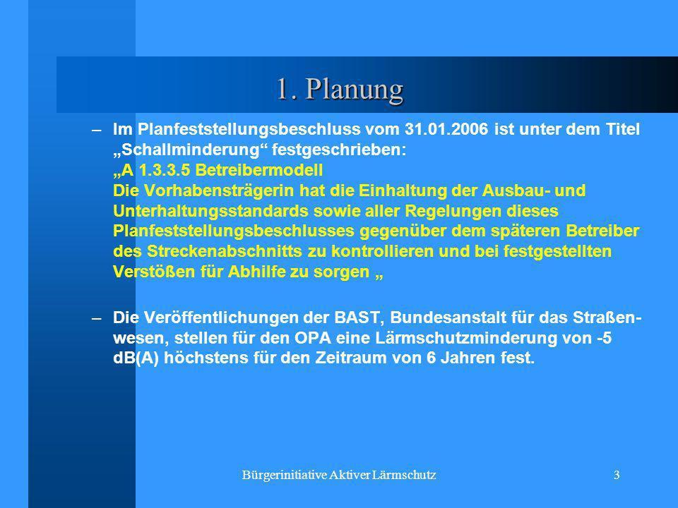 Bürgerinitiative Aktiver Lärmschutz3 1. Planung –Im Planfeststellungsbeschluss vom 31.01.2006 ist unter dem Titel Schallminderung festgeschrieben: A 1