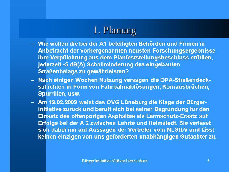 Bürgerinitiative Aktiver Lärmschutz5 1. Planung –Wie wollen die bei der A1 beteiligten Behörden und Firmen in Anbetracht der vorhergenannten neusten F