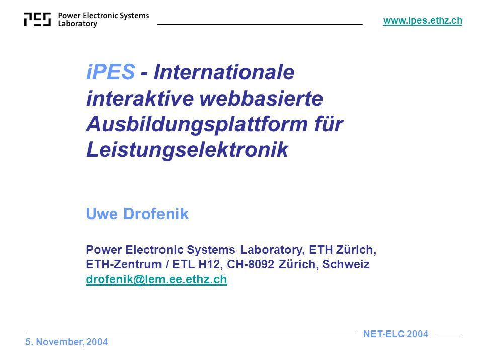 NET-ELC 2004 www.ipes.ethz.ch iPES - Internationale interaktive webbasierte Ausbildungsplattform für Leistungselektronik Uwe Drofenik Power Electronic Systems Laboratory, ETH Zürich, ETH-Zentrum / ETL H12, CH-8092 Zürich, Schweiz drofenik@lem.ee.ethz.ch 5.