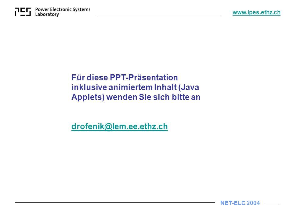 NET-ELC 2004 www.ipes.ethz.ch Für diese PPT-Präsentation inklusive animiertem Inhalt (Java Applets) wenden Sie sich bitte an drofenik@lem.ee.ethz.ch