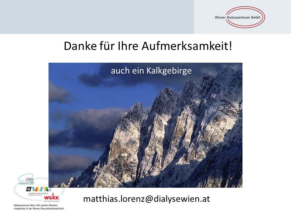 Danke für Ihre Aufmerksamkeit! matthias.lorenz@dialysewien.at auch ein Kalkgebirge