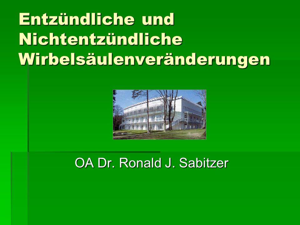 Entzündliche und Nichtentzündliche Wirbelsäulenveränderungen OA Dr. Ronald J. Sabitzer